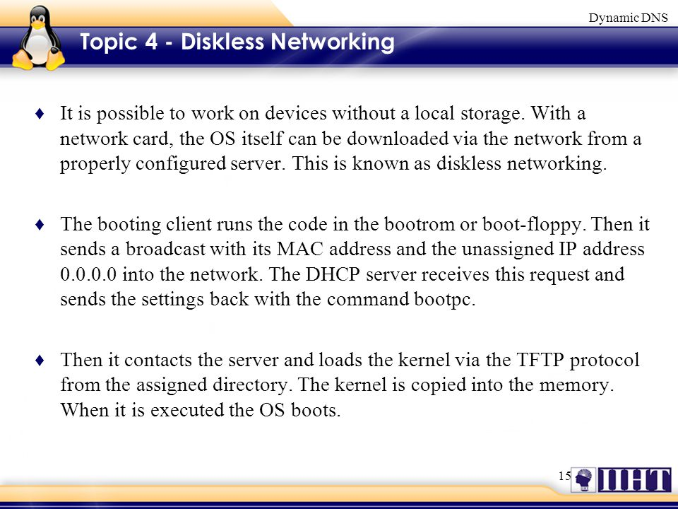 15 Dynamic DNS Topic 4 - Diskless Networking ♦ It is possible to work on devices without a local storage.