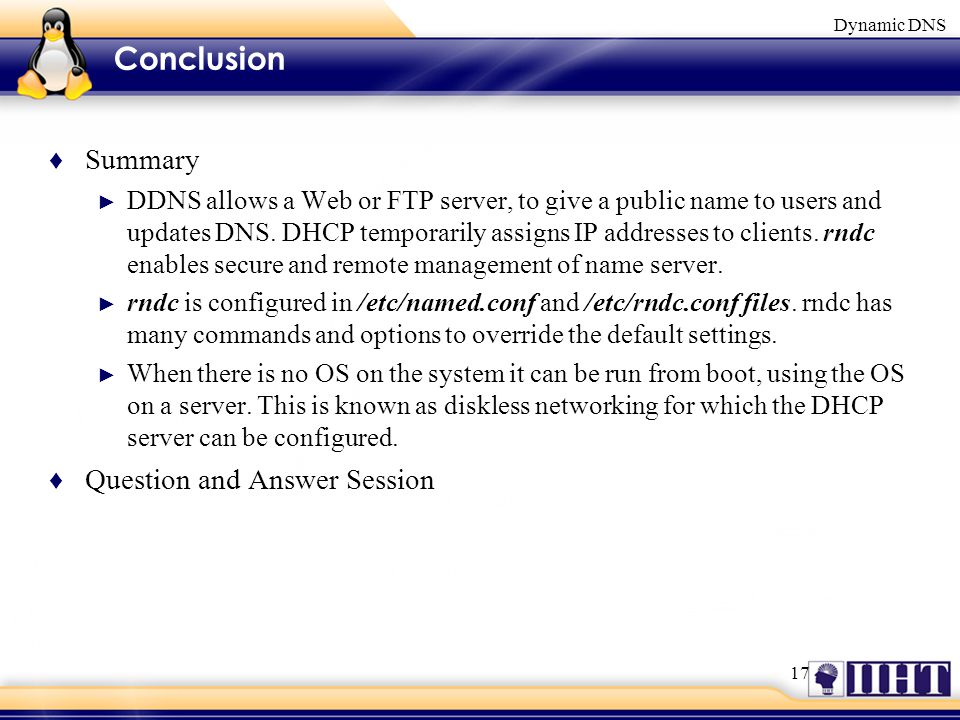 17 Dynamic DNS Conclusion ♦ Summary ► DDNS allows a Web or FTP server, to give a public name to users and updates DNS.