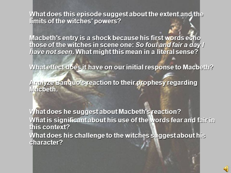 Scene 3 What does this episode suggest about the extent and the limits of the witches' powers.