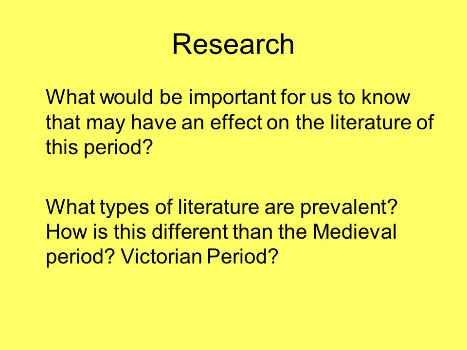 Research What would be important for us to know that may have an effect on the literature of this period.