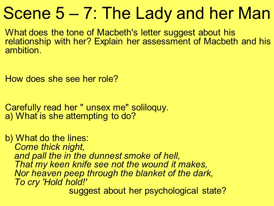 Scene 5 – 7: The Lady and her Man What does the tone of Macbeth s letter suggest about his relationship with her.