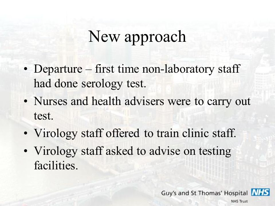 New approach Departure – first time non-laboratory staff had done serology test. Nurses and health advisers were to carry out test. Virology staff off