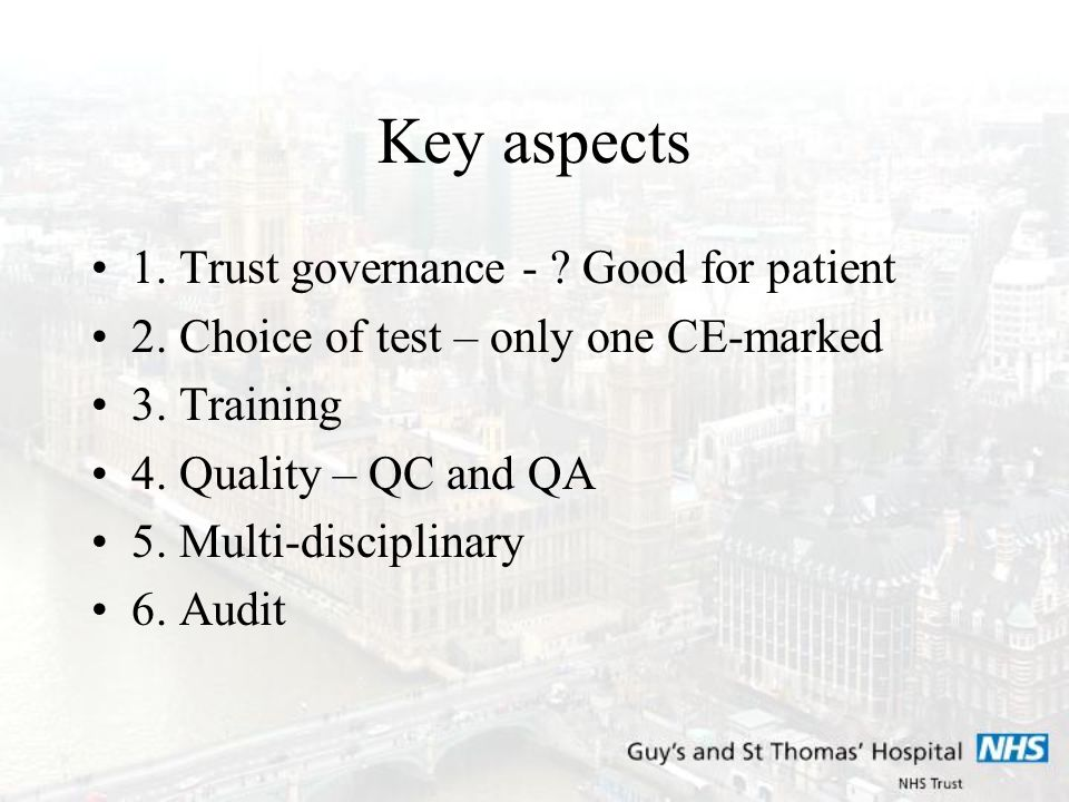 Key aspects 1. Trust governance - ? Good for patient 2. Choice of test – only one CE-marked 3. Training 4. Quality – QC and QA 5. Multi-disciplinary 6