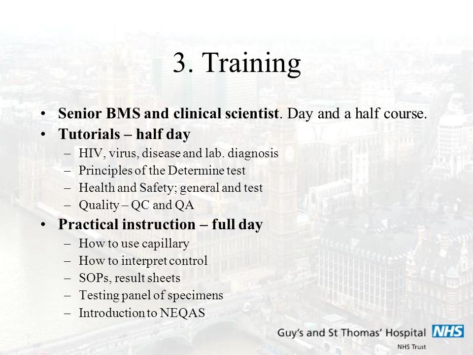 3. Training Senior BMS and clinical scientist. Day and a half course. Tutorials – half day –HIV, virus, disease and lab. diagnosis –Principles of the