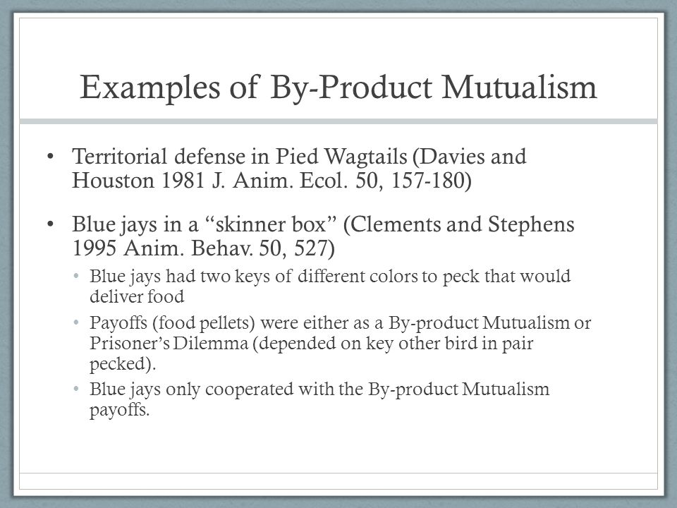 Examples of By-Product Mutualism Territorial defense in Pied Wagtails (Davies and Houston 1981 J.