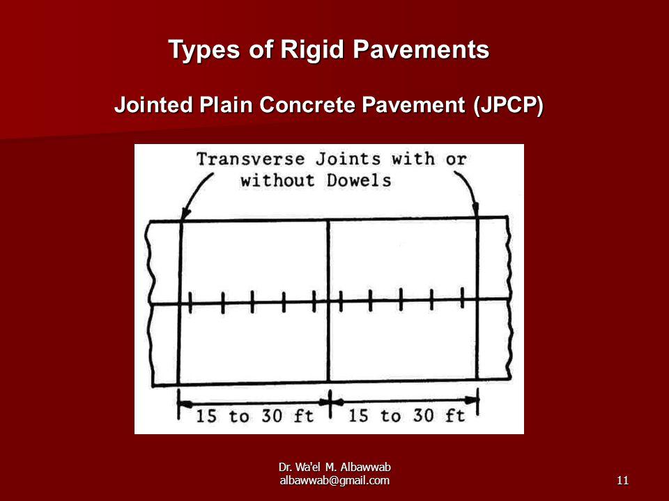 Dr. Wa'el M. Albawwab albawwab@gmail.com11 Types of Rigid Pavements Jointed Plain Concrete Pavement (JPCP)