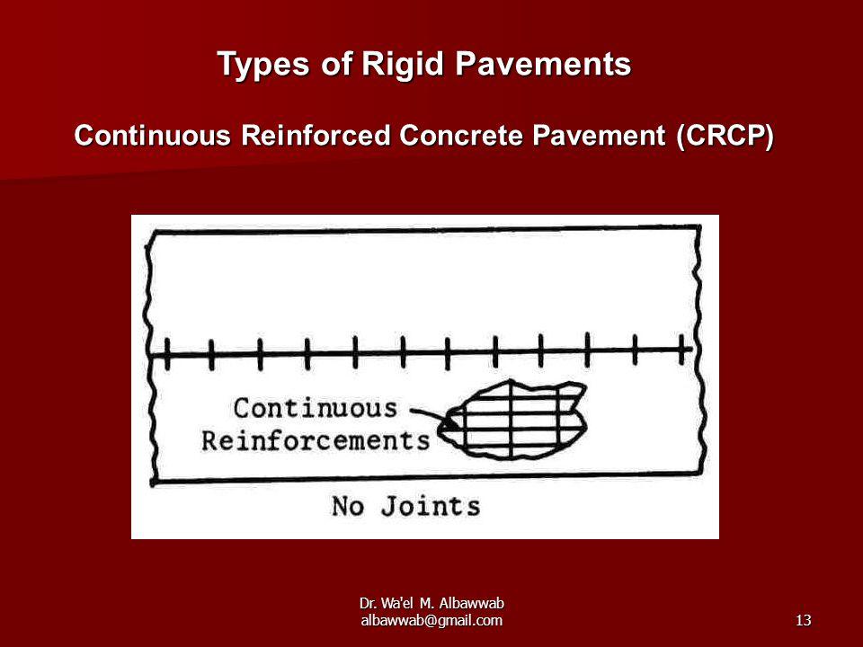 Dr. Wa'el M. Albawwab albawwab@gmail.com13 Types of Rigid Pavements Continuous Reinforced Concrete Pavement (CRCP)