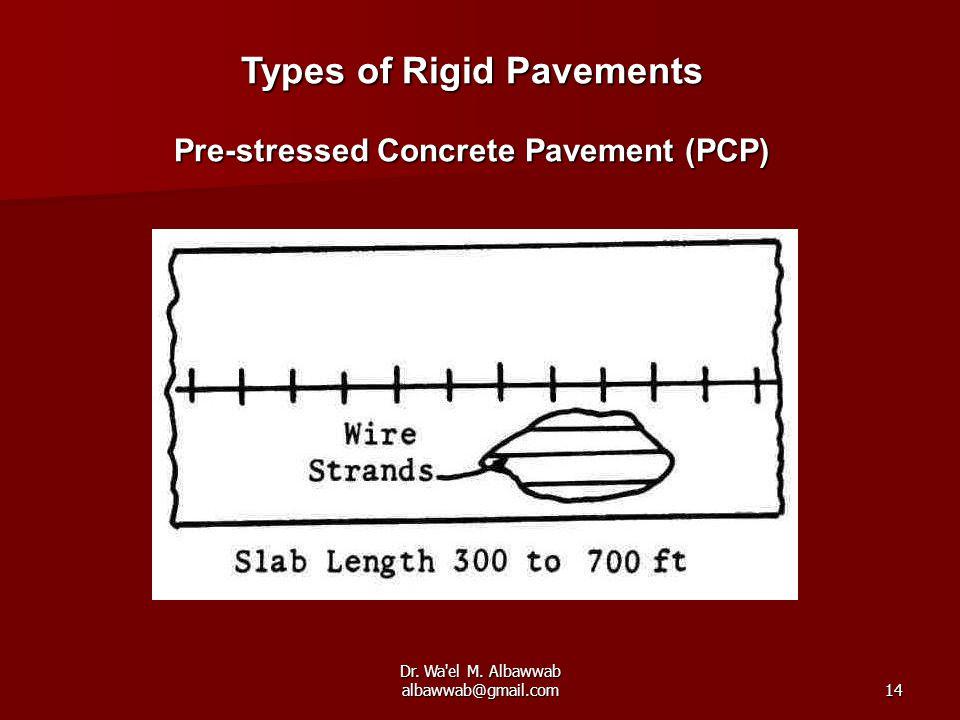 Dr. Wa'el M. Albawwab albawwab@gmail.com14 Types of Rigid Pavements Pre-stressed Concrete Pavement (PCP)
