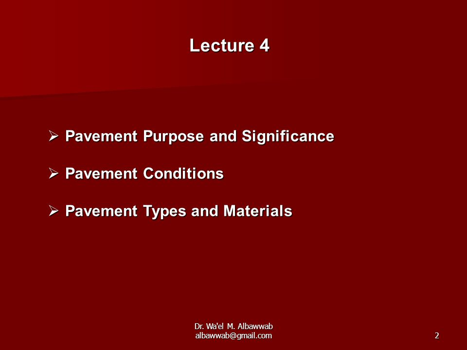 Dr. Wa'el M. Albawwab albawwab@gmail.com2  Pavement Purpose and Significance  Pavement Conditions  Pavement Types and Materials Lecture 4