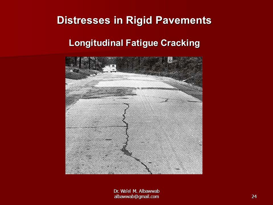Dr. Wa'el M. Albawwab albawwab@gmail.com24 Distresses in Rigid Pavements Longitudinal Fatigue Cracking