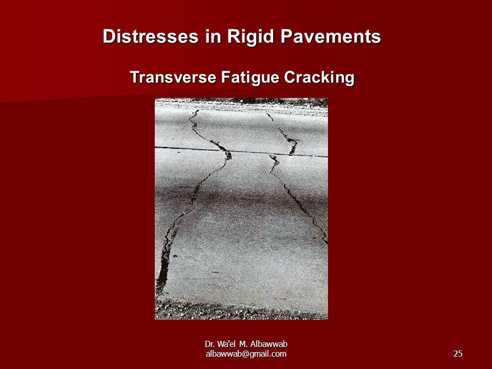 Dr. Wa'el M. Albawwab albawwab@gmail.com25 Distresses in Rigid Pavements Transverse Fatigue Cracking