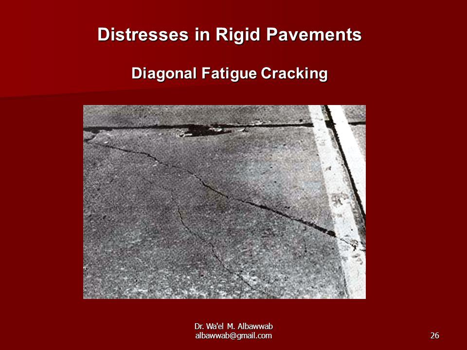 Dr. Wa el M. Albawwab albawwab@gmail.com26 Distresses in Rigid Pavements Diagonal Fatigue Cracking