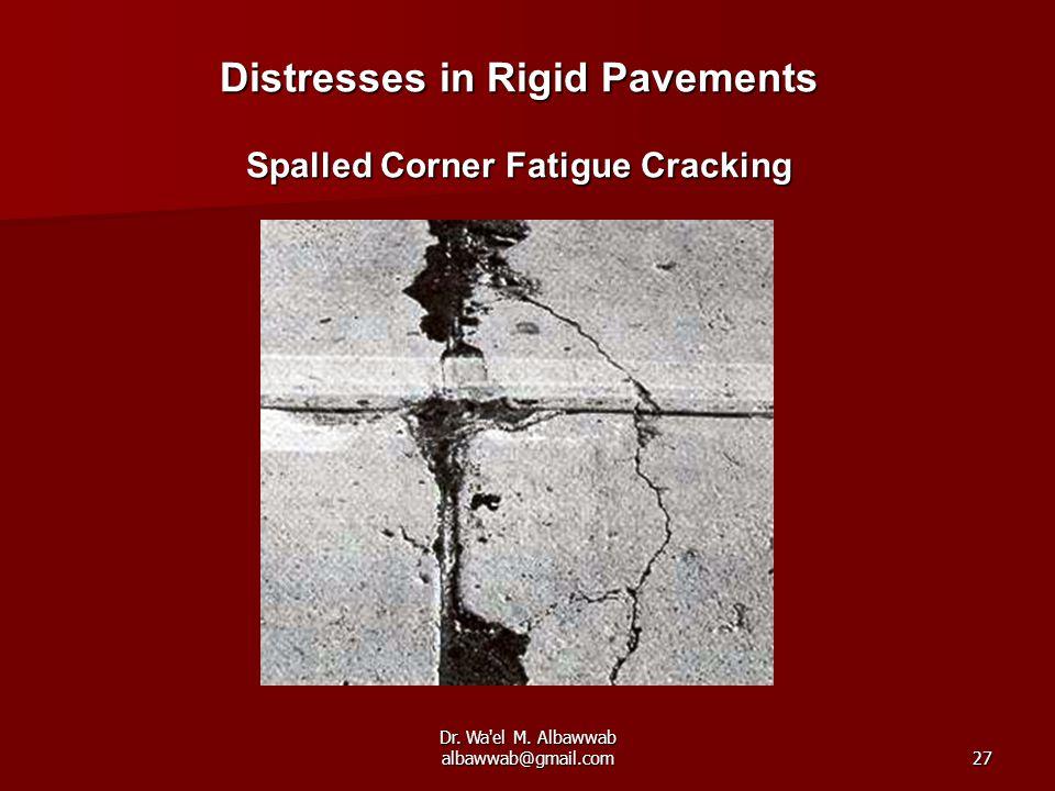 Dr. Wa'el M. Albawwab albawwab@gmail.com27 Distresses in Rigid Pavements Spalled Corner Fatigue Cracking