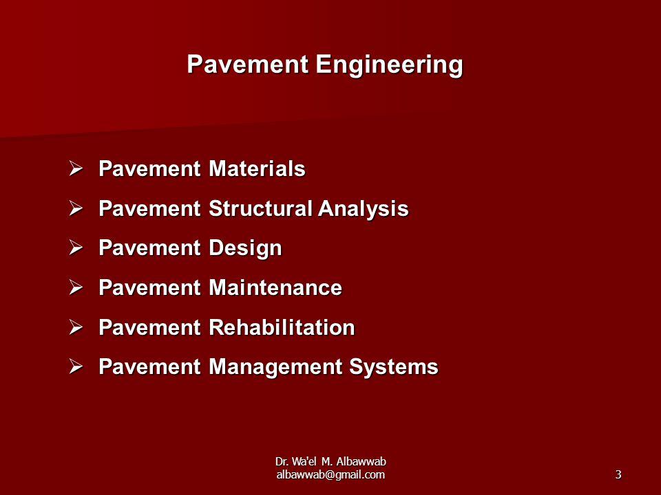 Dr. Wa'el M. Albawwab albawwab@gmail.com3  Pavement Materials  Pavement Structural Analysis  Pavement Design  Pavement Maintenance  Pavement Reha