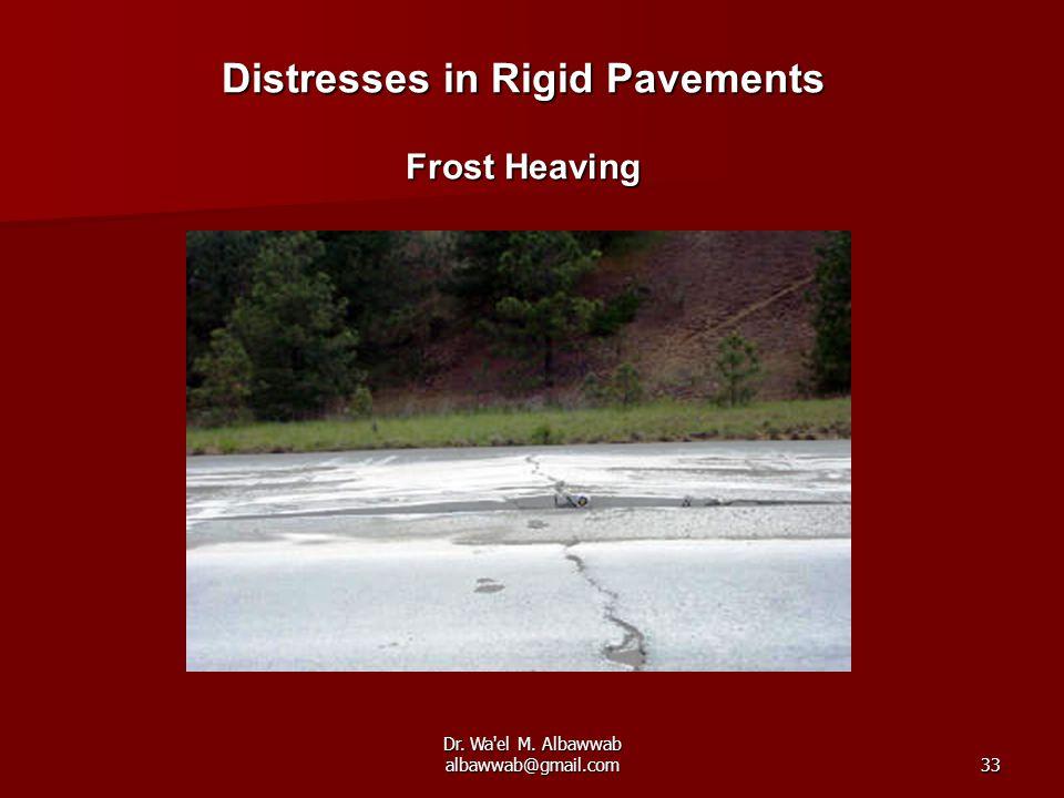 Dr. Wa'el M. Albawwab albawwab@gmail.com33 Distresses in Rigid Pavements Frost Heaving