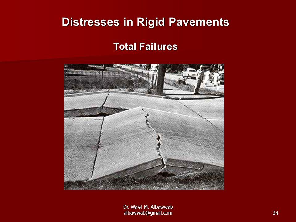 Dr. Wa el M. Albawwab albawwab@gmail.com34 Distresses in Rigid Pavements Total Failures