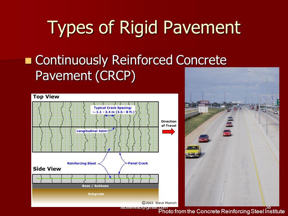 Dr. Wa'el M. Albawwab albawwab@gmail.com38 Types of Rigid Pavement Continuously Reinforced Concrete Pavement (CRCP) Continuously Reinforced Concrete P