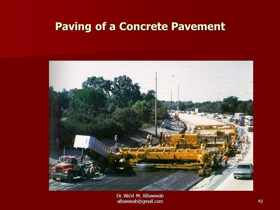 Dr. Wa el M. Albawwab albawwab@gmail.com41 Paving of a Concrete Pavement