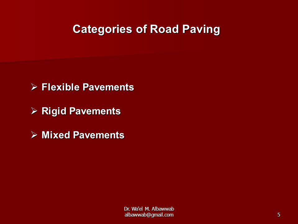 Dr. Wa'el M. Albawwab albawwab@gmail.com5  Flexible Pavements  Rigid Pavements  Mixed Pavements Categories of Road Paving