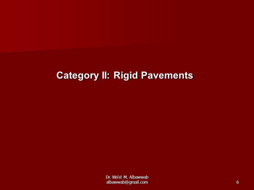 Dr. Wa el M. Albawwab albawwab@gmail.com6 Category II: Rigid Pavements