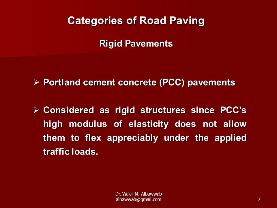 Dr. Wa'el M. Albawwab albawwab@gmail.com7  Portland cement concrete (PCC) pavements  Considered as rigid structures since PCC's high modulus of elas
