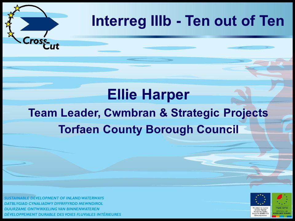 Interreg IIIb - Ten out of Ten Ellie Harper Team Leader, Cwmbran & Strategic Projects Torfaen County Borough Council