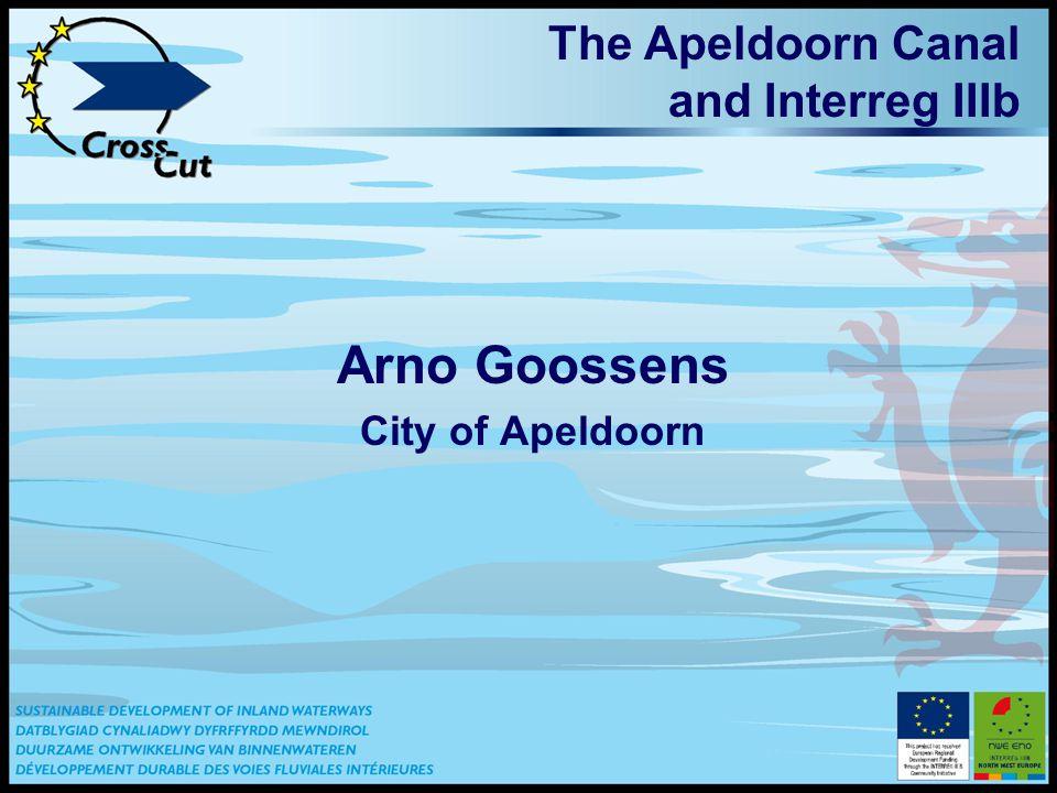 The Apeldoorn Canal and Interreg IIIb Arno Goossens City of Apeldoorn