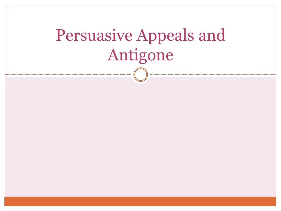 Persuasive Appeals and Antigone