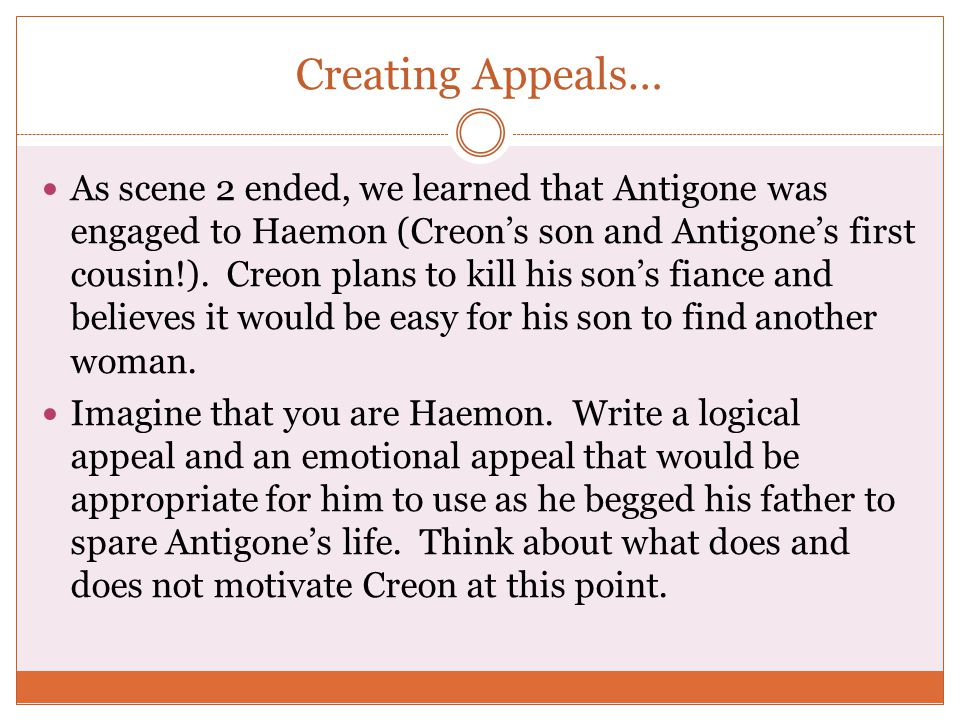 Creating Appeals… As scene 2 ended, we learned that Antigone was engaged to Haemon (Creon's son and Antigone's first cousin!).