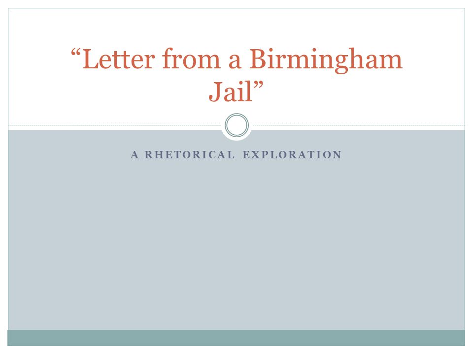 "A RHETORICAL EXPLORATION ""Letter from a Birmingham Jail"""