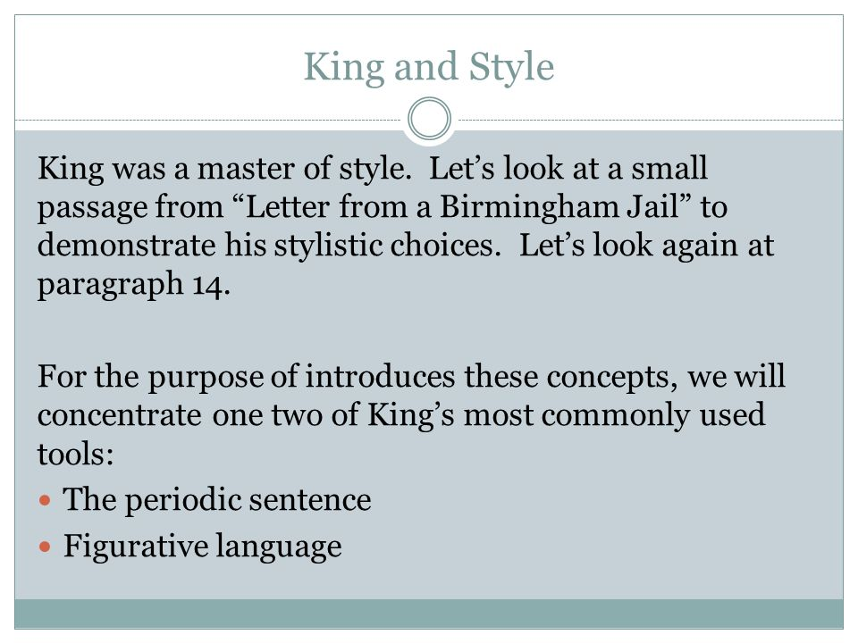 "King and Style King was a master of style. Let's look at a small passage from ""Letter from a Birmingham Jail"" to demonstrate his stylistic choices. Le"