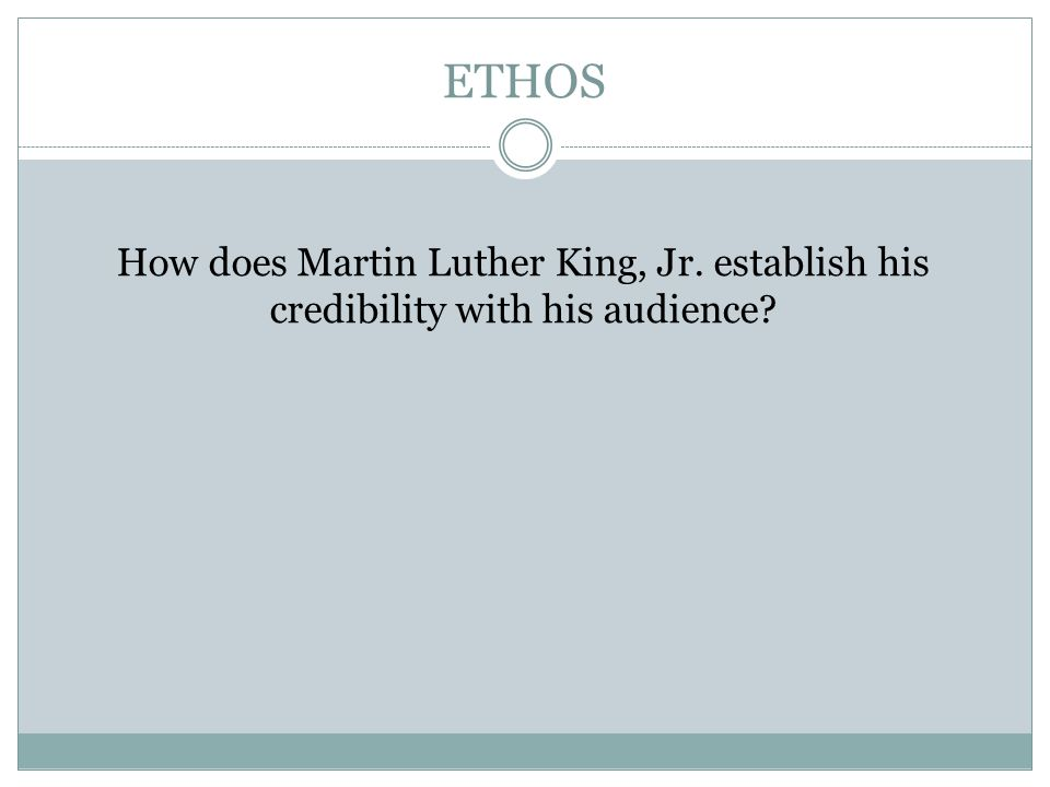 ETHOS How does Martin Luther King, Jr. establish his credibility with his audience?