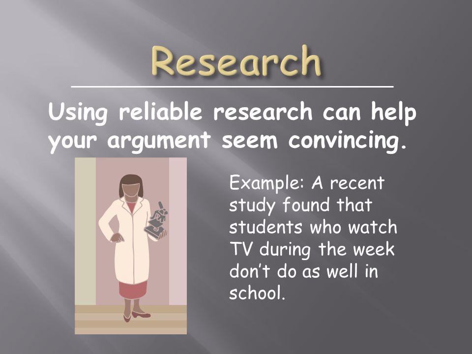 Example: A recent study found that students who watch TV during the week don't do as well in school.