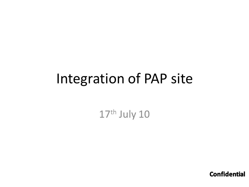 Integration of PAP site 17 th July 10