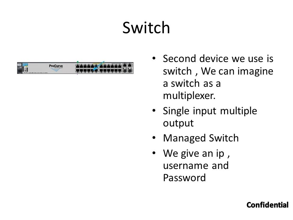 Switch Second device we use is switch, We can imagine a switch as a multiplexer.