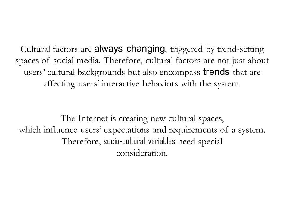 Cultural factors are always changing, triggered by trend-setting spaces of social media.