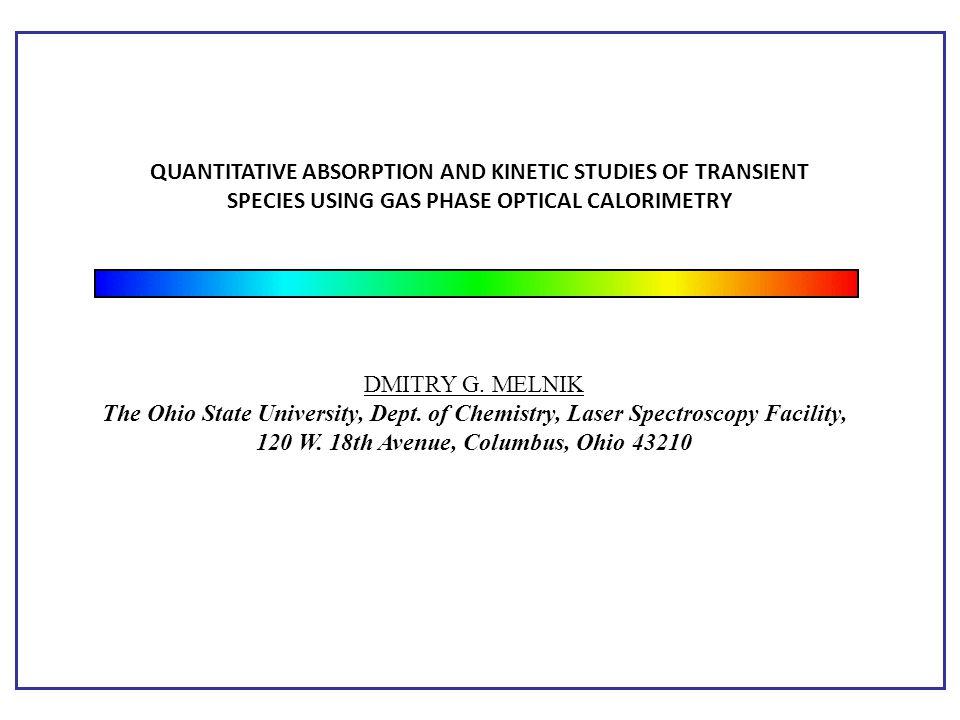 DMITRY G. MELNIK The Ohio State University, Dept. of Chemistry, Laser Spectroscopy Facility, 120 W. 18th Avenue, Columbus, Ohio 43210 QUANTITATIVE ABS