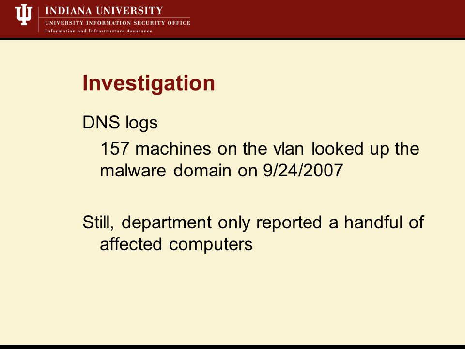 Investigation DNS logs 157 machines on the vlan looked up the malware domain on 9/24/2007 Still, department only reported a handful of affected computers