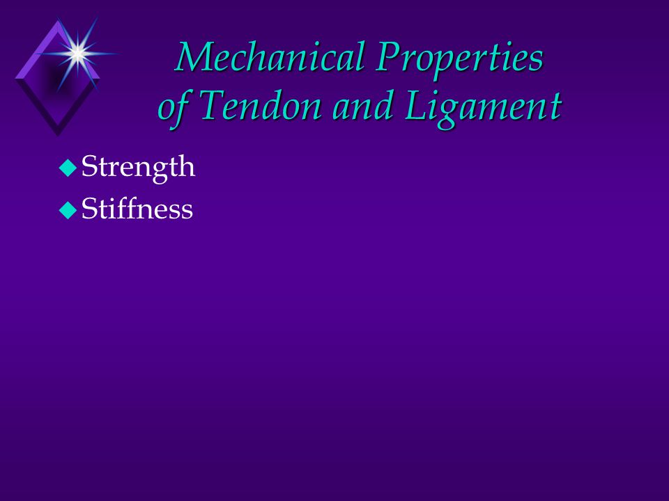 Mechanical Properties of Tendon and Ligament u Strength u Stiffness