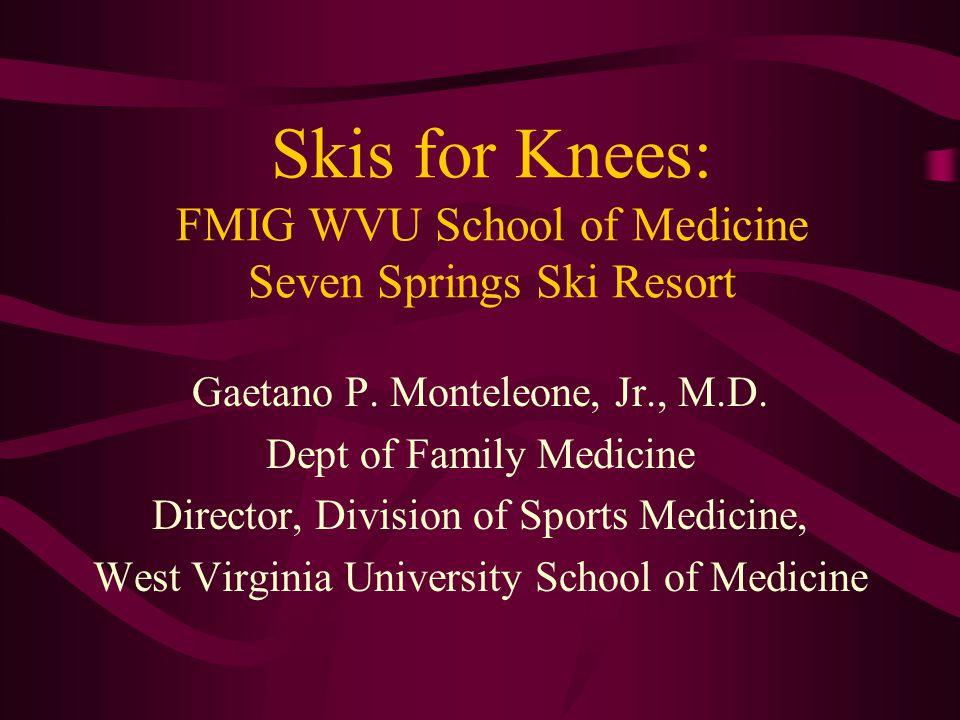 Skis for Knees: FMIG WVU School of Medicine Seven Springs Ski Resort Gaetano P.