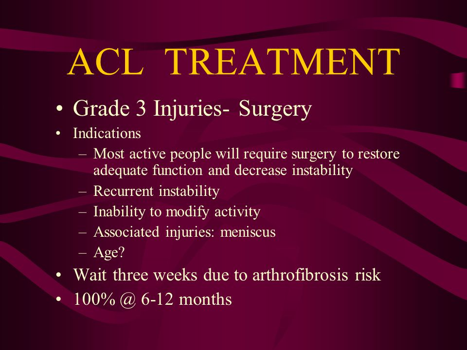 ACL TREATMENT Grade 3- Nonsurgical –. modify activity –PRICES –Hamstrings, gastroc.