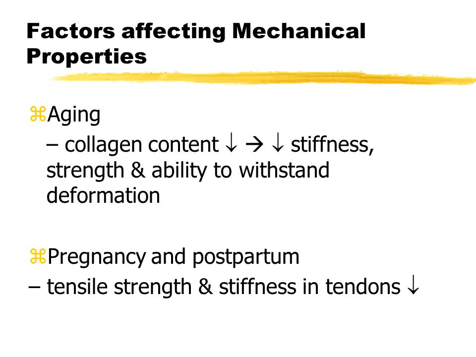 Factors affecting Mechanical Properties zAging – collagen content    stiffness, strength & ability to withstand deformation zPregnancy and postpart