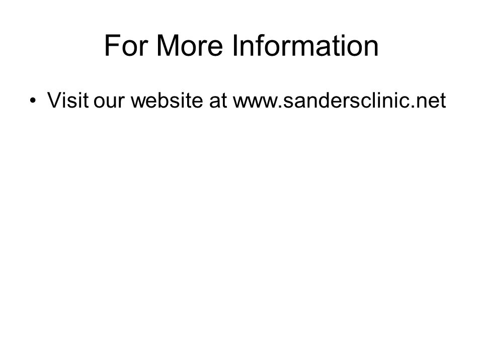 For More Information Visit our website at www.sandersclinic.net