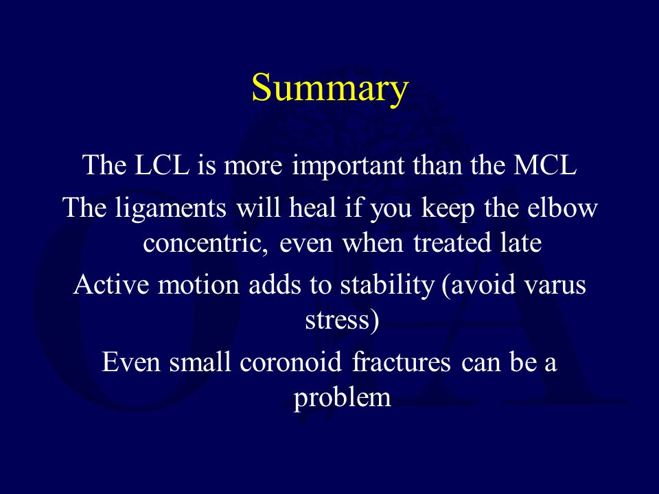 Summary The LCL is more important than the MCL The ligaments will heal if you keep the elbow concentric, even when treated late Active motion adds to
