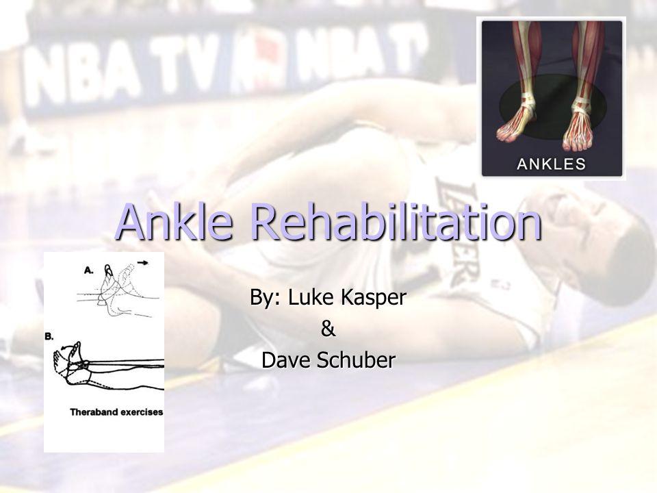 Ankle Rehabilitation By: Luke Kasper & Dave Schuber