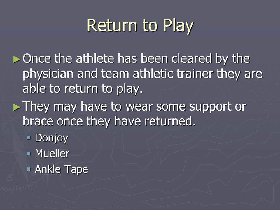 Return to Play ► Once the athlete has been cleared by the physician and team athletic trainer they are able to return to play.