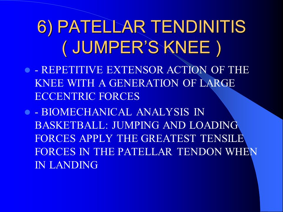 6) PATELLAR TENDINITIS ( JUMPER'S KNEE ) - REPETITIVE EXTENSOR ACTION OF THE KNEE WITH A GENERATION OF LARGE ECCENTRIC FORCES - BIOMECHANICAL ANALYSIS