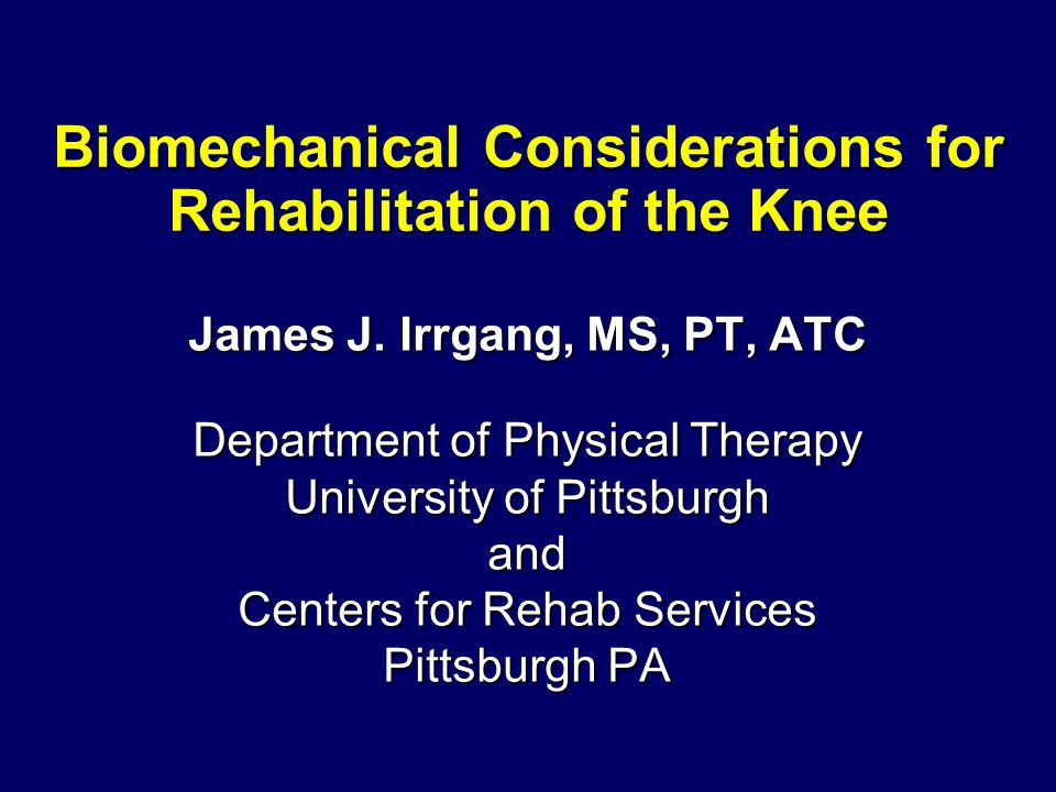 Biomechanical Considerations for Rehabilitation of the Knee James J.