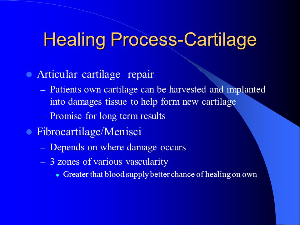 Healing Process-Cartilage Articular cartilage repair – Patients own cartilage can be harvested and implanted into damages tissue to help form new cart