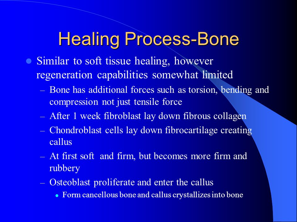 Healing Process-Bone Similar to soft tissue healing, however regeneration capabilities somewhat limited – Bone has additional forces such as torsion,